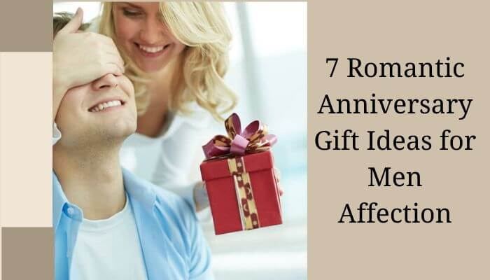 7 Romantic Anniversary Gift Ideas for Men Affection- (2) (2)