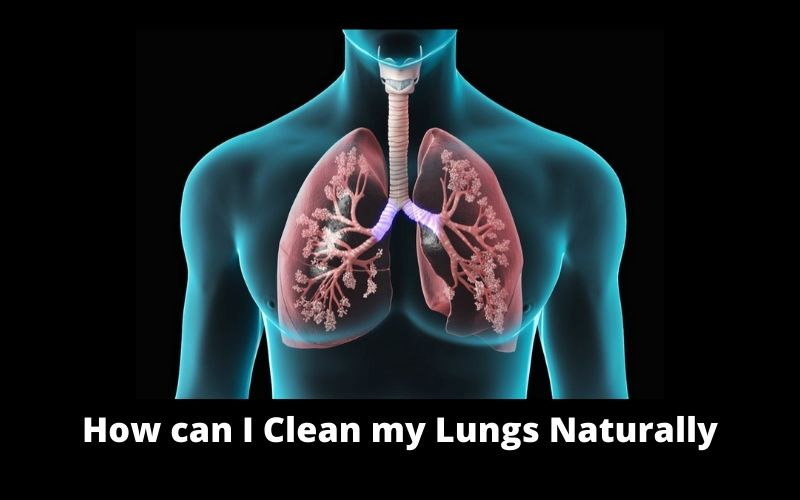 How Can I Clean my Lungs Naturally